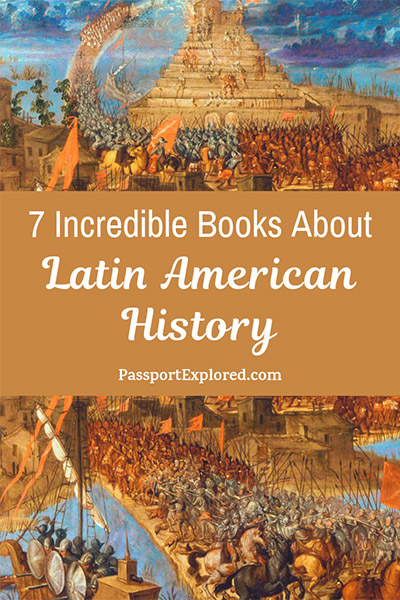 7 Incredible Books About Latin American History | Passport